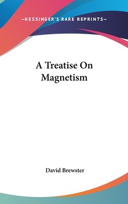 A Treatise on Magnetism - Brewster, David, Sir