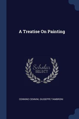 A Treatise on Painting - Cennini, Cennino, and Tambroni, Giuseppe