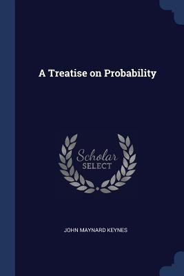 A Treatise on Probability - Keynes, John Maynard