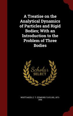 an introduction to the analysis of tan bodies A treatise on the analytical dynamics of particles and rigid bodies with an introduction to the problem of three bodies.