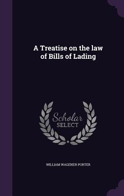 A Treatise on the Law of Bills of Lading - Porter, William Wagener