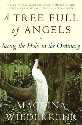 A Tree Full of Angels: Seeing the Holy in the Ordinary - Wiederkehr, Macrina, O.S.B.