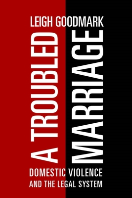 A Troubled Marriage: Domestic Violence and the Legal System - Goodmark, Leigh, Professor