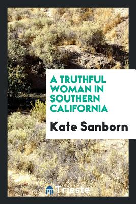 A Truthful Woman in Southern California - Sanborn, Kate