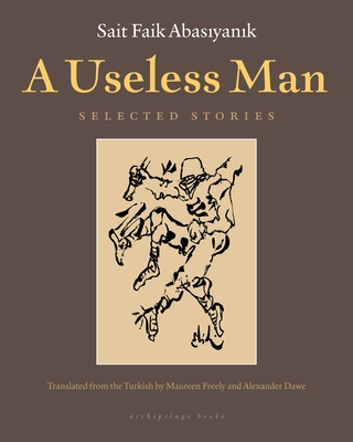 A Useless Man: Selected Stories - Abasiyanik, Sait Faik
