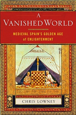 A Vanished World: Medieval Spain's Golden Age of Enlightenment - Lowney, Christopher