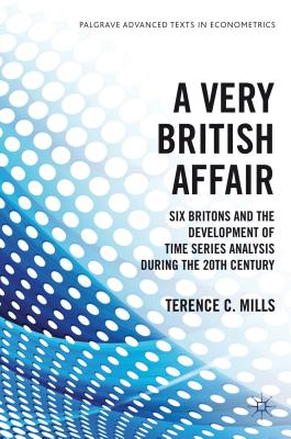 A Very British Affair: Six Britons and the Development of Time Series Analysis During the Twentieth Century - Mills, Terence C, Professor