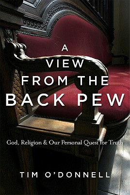 A View from the Back Pew: God, Religion & Our Personal Quest for Truth - O'Donnell, Tim