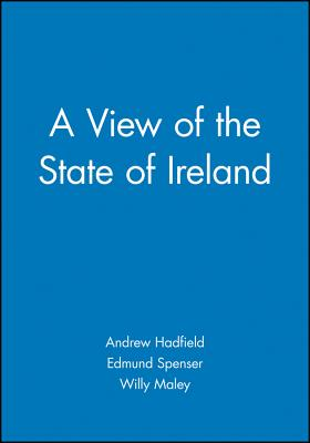 """A View of the State of Ireland - Spenser, Edmund, and Hadfield, Andrew (Editor), and Maley, Willy (Editor)"