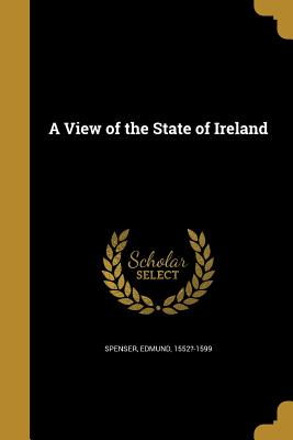 A View of the State of Ireland - Spenser, Edmund 1552?-1599 (Creator)