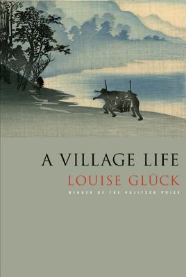 A Village Life: Poems - Gluck, Louise