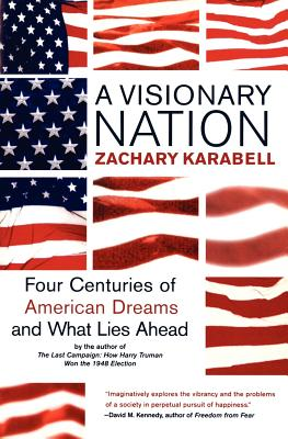 A Visionary Nation: Four Centuries of American Dreams and What Lies Ahead - Karabell, Zachary, Ph.D.