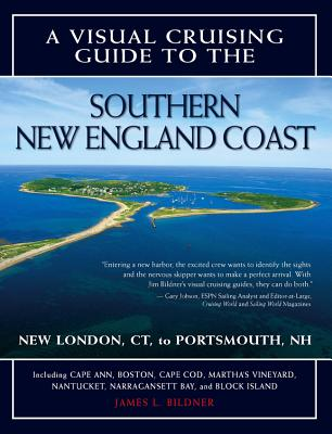 A Visual Cruising Guide to the Southern New England Coast: New London, CT, to Portsmouth, NH - Bildner, James L