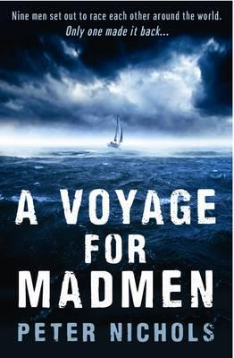 A Voyage For Madmen: Nine men set out to race each other around the world. Only one made it back ... - Nichols, Peter