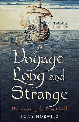 A Voyage Long and Strange: Rediscovering the New World - Horwitz, Tony