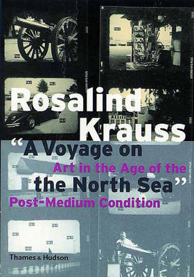 A Voyage on the North Sea: Art in the Age of the Post-Medium Condition - Krauss, Rosalind E