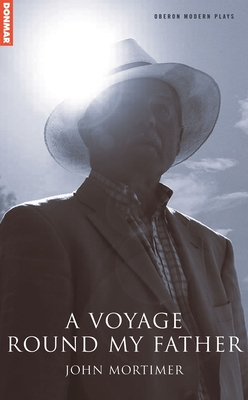 A Voyage Round My Father - Mortimer, John