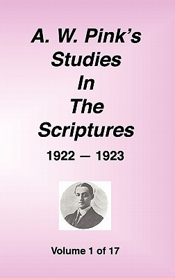 A. W. Pink's Studies in the Scriptures, 1922-23, Vol. 01 of 17 - Pink, Arthur W