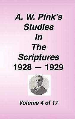 A. W. Pink's Studies in the Scriptures, 1928-29, Vol. 04 of 17 - Pink, Arthur W