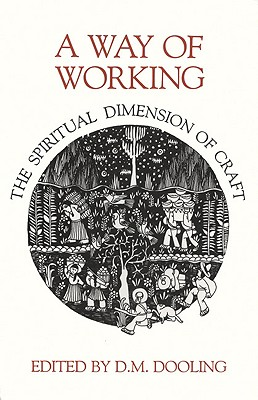 A Way of Working: The Spiritual Dimension of Craft - Dooling, D M (Editor), and Travers, P L, Dr. (Editor)