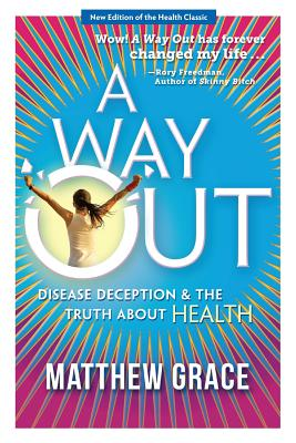 A Way Out - Disease Deception and the Truth about Health: New Edition - Grace, Matthew