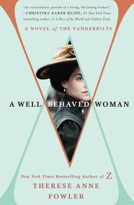 A Well-Behaved Woman: A Novel of the Vanderbilts - Fowler, Therese Anne