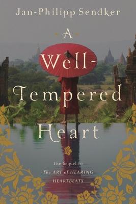 A Well-Tempered Heart - Sendker, Jan-Philipp