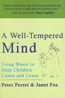 A Well-Tempered Mind: Using Music to Help Children Listen and Learn - Perret, Peter