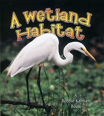 A Wetland Habitat - Aloian, Molly, and Kalman, Bobbie