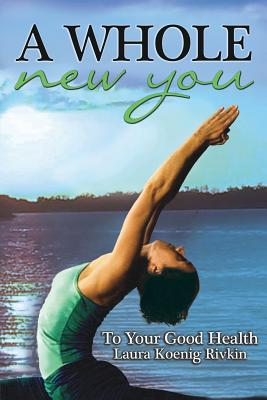 A Whole New You: To Your Good Health - Koenig Rivkin, Laura