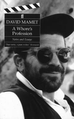 A Whore's Profession: Notes and Essays. - Mamet, David, Professor