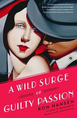 A Wild Surge of Guilty Passion - Hansen, Ron, Professor