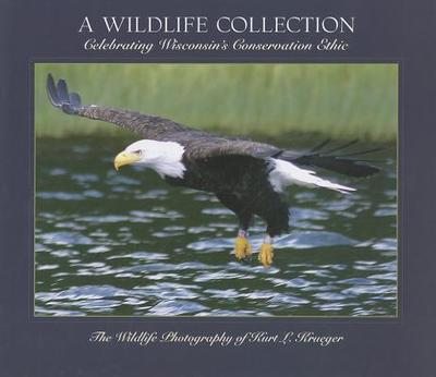 A Wildlife Collection: Celebrating Wisconsin's Conservation Ethic - Krueger, Kurt L (Photographer)