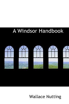 A Windsor Handbook - Nutting, Wallace