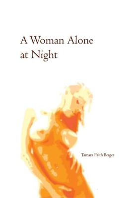 A Woman Alone at Night - Berger, Tamara Faith
