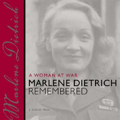 A Woman at War: Marlene Dietrich Remembered - Riva, J David (Editor), and Stern, Guy (Editor)