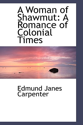 A Woman of Shawmut: A Romance of Colonial Times - Carpenter, Edmund Janes
