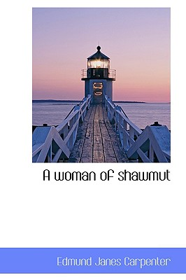 A Woman of Shawmut - Carpenter, Edmund Janes