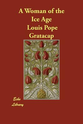 A Woman of the Ice Age - Gratacap, Louis Pope