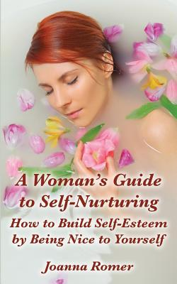 A Woman's Guide to Self-Nurturing - Romer, Joanna