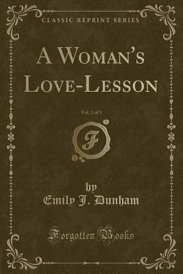 A Woman's Love-Lesson, Vol. 2 of 3 (Classic Reprint) - Dunham, Emily J