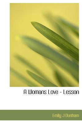 A Womans Love - Lesson - Dunham, Emily J