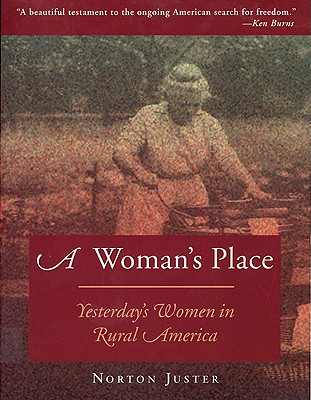 A Woman's Place: Yesterday's Women in Rural America - Juster, Norton