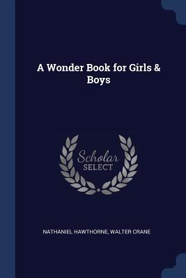 A Wonder Book for Girls & Boys - Hawthorne, Nathaniel, and Crane, Walter