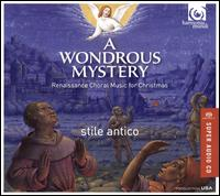 A Wondrous Mystery: Renaissance Music for Christmas - Stile Antico