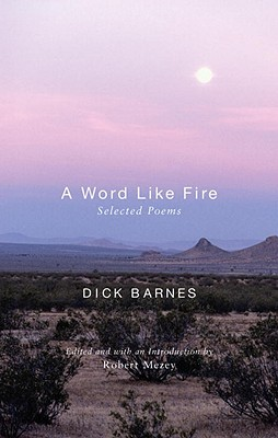 A Word Like Fire: Selected Poems - Barnes, Dick, and Mezey, Robert (Editor)