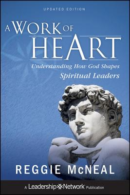 A Work of Heart: Understanding How God Shapes Spiritual Leaders - McNeal, Reggie