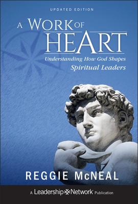 A Work of Heart: Understanding How God Shapes Spiritual Leaders - McNeal, Reggie