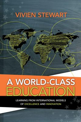 A World-Class Education: Learning from International Models of Excellence and Innovation - Stewart, Vivien