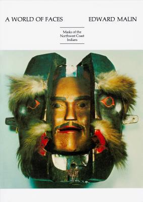 A World of Faces: Masks of the Northwest Coast Indians - Malin, Edward